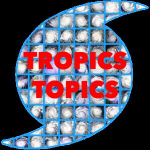 Tropics Topics